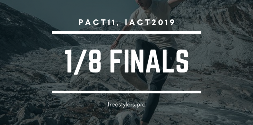 PACT11, IACT2019 – 1/8 finals battles!
