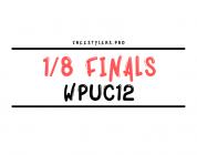 WPUC12 – 1/8 finals battles!