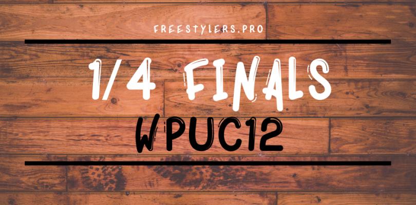 WPUC12 – 1/4 finals battles!