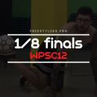 WPSC12 – 1/8 finals battles!