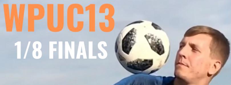 WPUC13 – 1/8 finals battles!