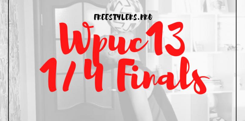 WPUC13 – 1/4 finals battles!